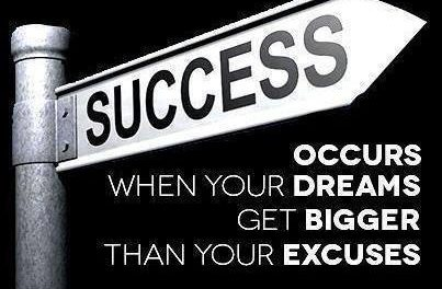Success Occurs When Your DREAMS Get Bigger Than Your Excuses